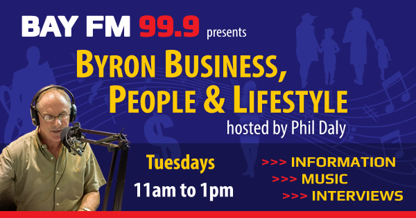 Byron Business, People and Lifestyle with Phil Daly on Bay FM - 99.9FM