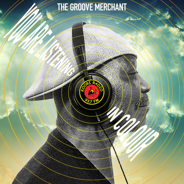 You Are Listening In Colour with The Groove Mercant on Koori Radio