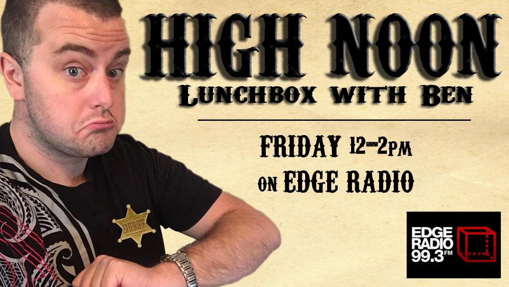 High Noon with Ben on Edge Radio 99.3FM