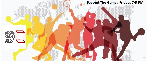 Beyond The Game with Soniya Sharma & Boy Jacobson  on Edge Radio 99.3FM
