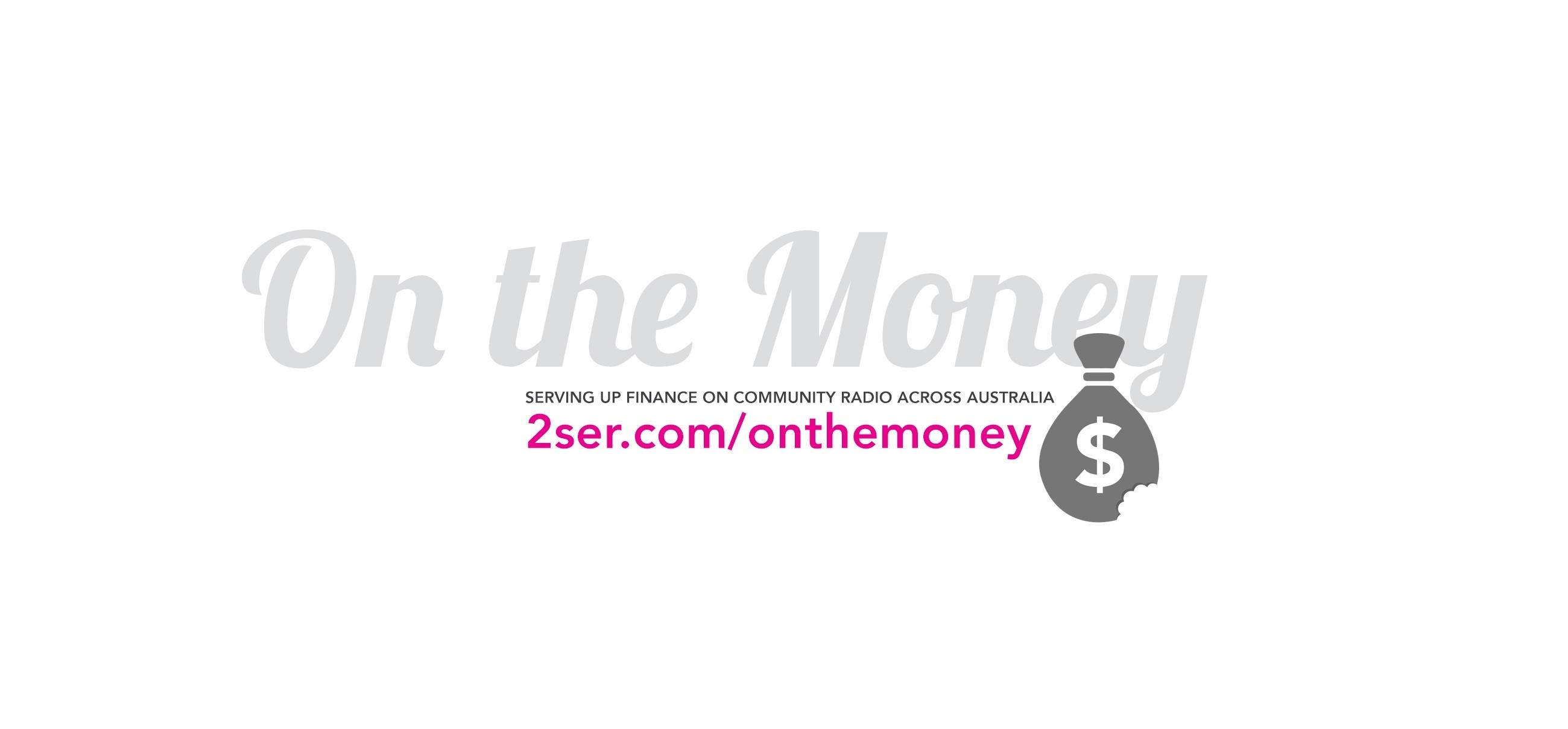 On The Money (s) with 2SER on Edge Radio 99.3FM